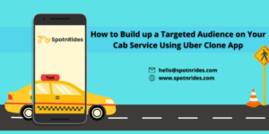 How to Build up a Targeted Audience on Your Cab Service Using Uber Clone App?