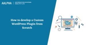 How to develop a Custom WordPress Plugin from Scratch
