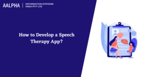 How to Develop a Speech Therapy App? : Aalpha.net