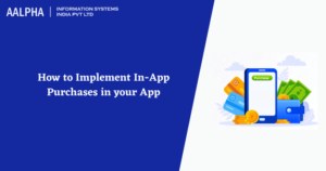 How to Implement In-App Purchases in your App : Aalpha