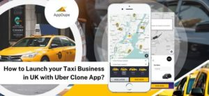 How to Launch Taxi Business in the UK with the Uber Clone App?