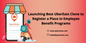 Launching Best UberEats Clone to Register a Place in Employee Benefit Programs