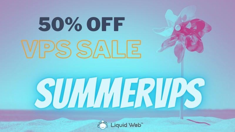 Liquid Web Summer Sale 2021 – Save Flat 50% OFF on VPS Hosting