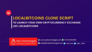 Why Choose Osiz To Build Your LocalBitcoins Clone Script?