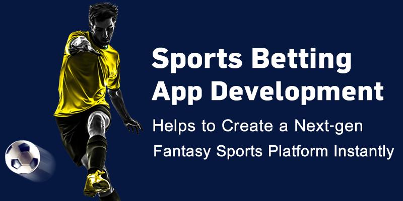 Sports Betting App Development: Helps to Create a Next-gen Fantasy Sports Platform Instantly  ...