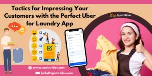 Tactics for Impressing Your Customers with the Perfect Uber for Laundry App