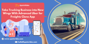 Take Trucking Business into New Wings With Advanced Uber for Freights Clone App
