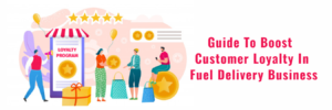 The Detailed Guide To Boost Customer Loyalty In Fuel Delivery Business – On demand App Hub