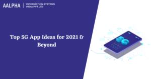 Top 5G App Ideas for 2021 & Beyond :- Aalpha.net