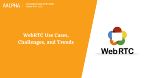 WebRTC Use Cases, Challenges, and Trends : Aalpha