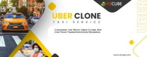 Choosing the Right Uber Clone App for Your Transportation Business