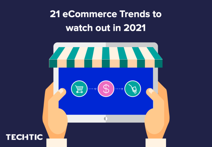 21 eCommerce Trends to watch out in 2021