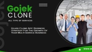 Gojek Clone App: Business Strategy For The Growth Of Your Multi-Service Business