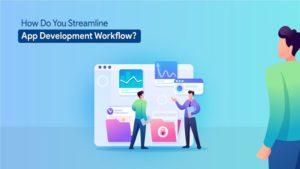 How do you Streamline Your App Development Workflow?
