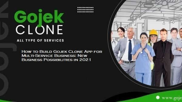 How to Build Gojek Clone App for Multi-Service Business New Business Possibilities in 2021