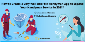 How to Create a Very Well Uber for Handyman App to Expand Your Handyman Service in 2021?