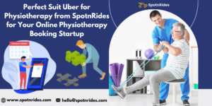 Perfect Suit Uber for Physiotherapy from SpotnRides for Your Online Physiotherapy Booking Startup