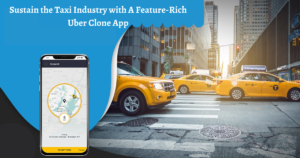 Sustain the Taxi Industry with A Feature-Rich Uber Clone App