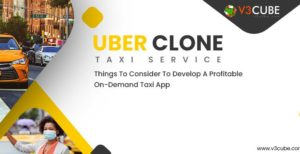 Uber Clone – Things To Consider To Develop A Profitable On-Demand Taxi App