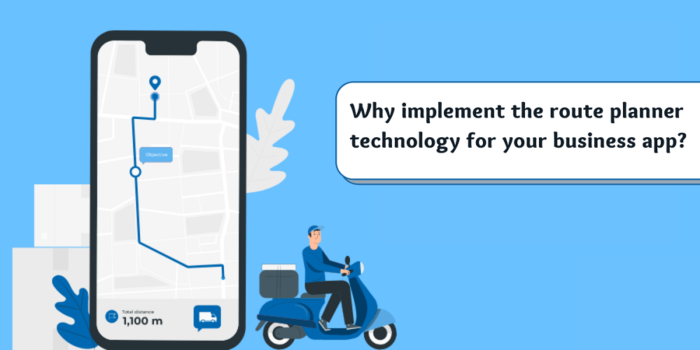 Why implement the route planner technology for your business app?