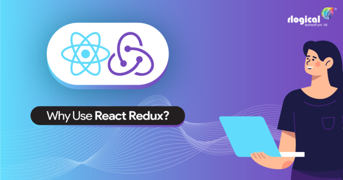 Why Use React Redux?