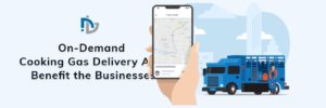 How Can On-Demand Cooking Gas Delivery App Benefit the Businesses? – Nectarbits