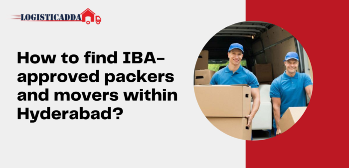 How To Find IBA-Approved Packers And Movers Within Hyderabad?