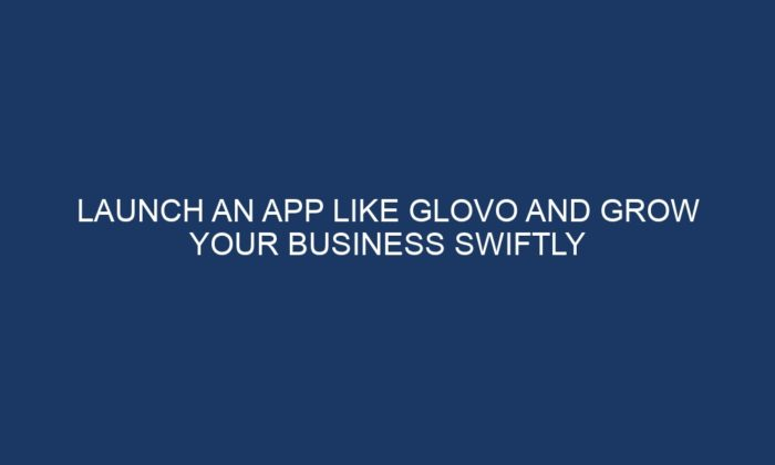 Get to know interesting information about the massive success of Glovo, the popular on-demand de ...