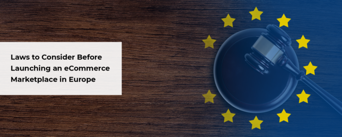 Laws to consider in Europe before launching an E-Commerce marketplace