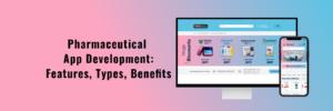 Pharmaceutical App Development: Features, Types, Benefits – On demand App Hub