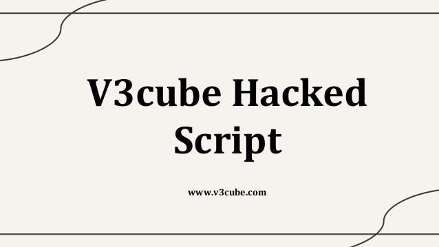 V3cube Hacked Script