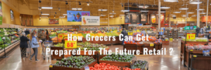 How Grocers Can Get Prepared For The Future Retail Ecommerce stores? – Nectarbits