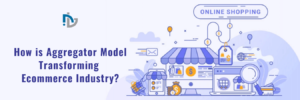 How is Aggregator Model Transforming Ecommerce Industry? – Nectarbits