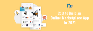 How Much Does it Cost to Build an Online Marketplace App in 2021 – Nectarbits