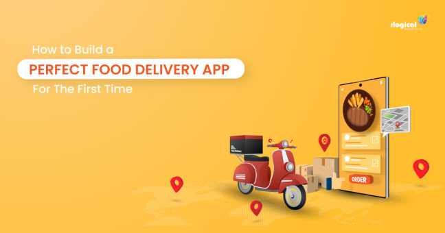 How to Build a Perfect Food Delivery App for The First Time? – Web & Mobile App Developers India