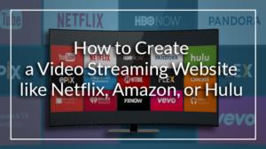 How to create a video streaming website like Netflix