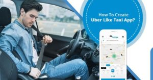 How to Create an App like Uber?: Complete Launch Process