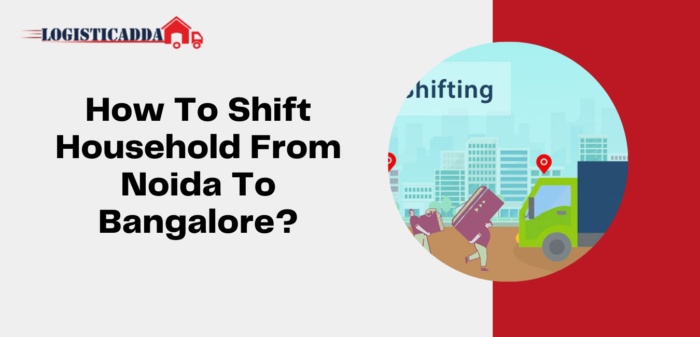 How To Shift Household From Noida To Bangalore? | House Shifting In Noida