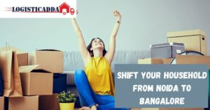 How To Shift Household From Noida To Bangalore?
