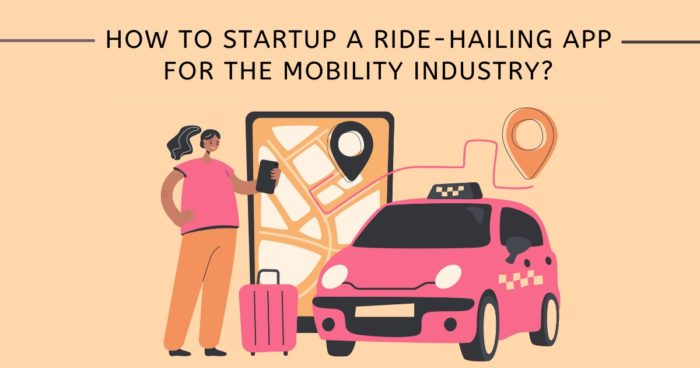 How to startup a ride-hailing app for the mobility industry?