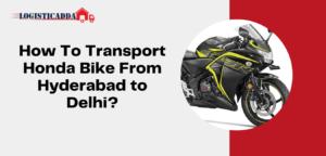 How To Transport Honda Bike From Hyderabad To Delhi?