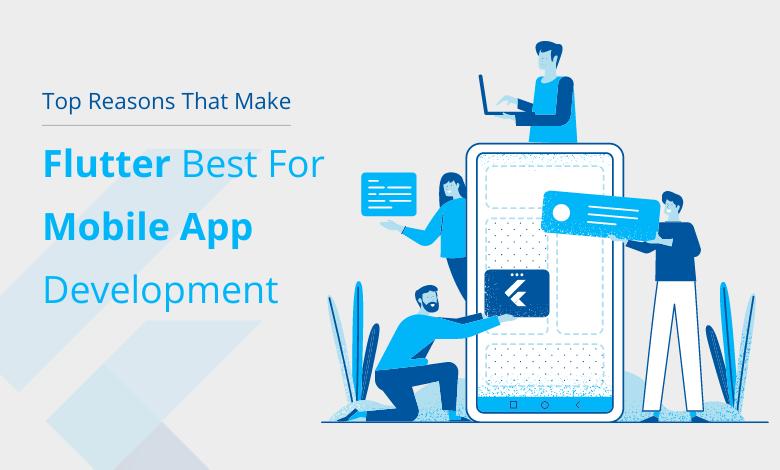 Top Reasons That Make Flutter Best For Mobile App Development