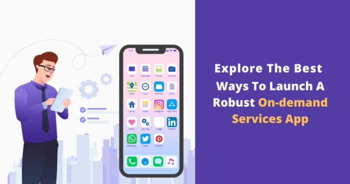 Explore The Best Ways To Launch A Robust On-demand App