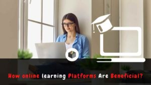 ⭐️⭐️⭐️⭐️⭐️ How online learning platforms🧑💻 are beneficial for Students?   Why should you select ...
