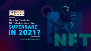 How To Create An NFT Marketplace Like SuperRare In 2021?