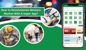 How To Revolutionize The Western Market With A Super App?
