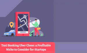 Taxi Booking Uber Clone: A Profitable Niche to Consider for Startups