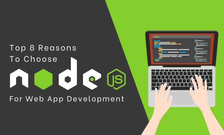 Top 8 Reasons To Choose NodeJS For Web App Development