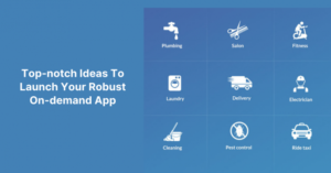 Top-notch Ideas To Launch Your Robust On-demand App