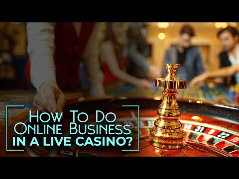 What is a Live Casino? How To Do Online Business in a Live casino?